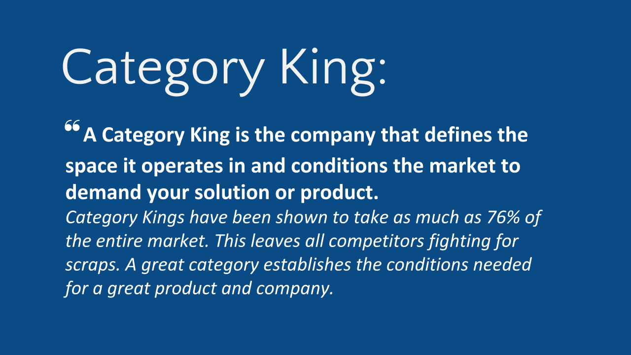 A category king is the company that defines the space it operates in and conditions the market to demand your solution or product